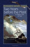 Two Years before the Mast: A Sailor&#39;s Life at Sea