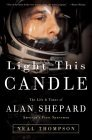 Light This Candle: The Life & Times of Alan Shepard--America's First Spaceman