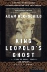 King Leopold's Ghost: A Story of Greed, Terror &amp; Heroism in Colonial Africa