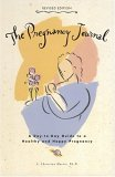 The Pregnancy Journal, Revised Edition: A Day-to-Day Guide to a Healthy and Happy Pregnancy
