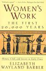 Women's Work: The First 20,000 Years : Women, Cloth, and Society in Early Times