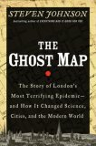 The Ghost Map: The Story of London&#39;s Most Terrifying Epidemic--And How It Changed Science, Cities, and the Modern World