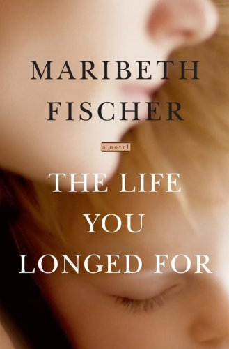 The Life You Longed For: A Novel