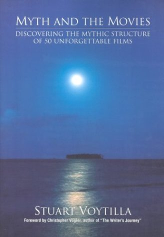 Myth & the Movies: Discovering the Myth Structure of 50 Unforgettable Films