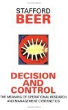 Decision and Control: The Meaning of Operational Research and Management Cybernetics (Classic Beer Series)