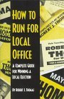 How to Run for Local Office : A Complete, Step-By-Step Guide that Will Take You Through the Entire Process of Running and Winning a Local Election