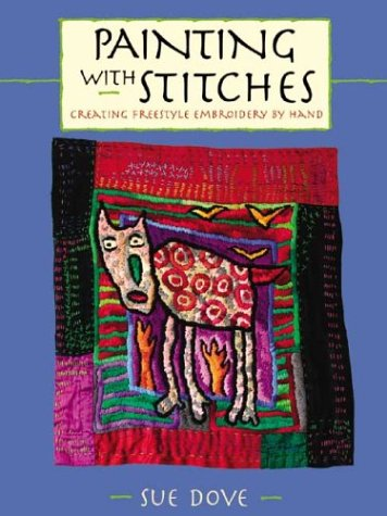 Painting with Stitches: Creating Freestyle Embroidery by Hand