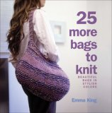 25 More Bags to Knit: Chic and Stylish Accessories