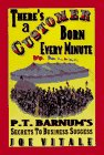 There's a Customer Born Every Minute: P.T. Barnum's Secrets to Business Success