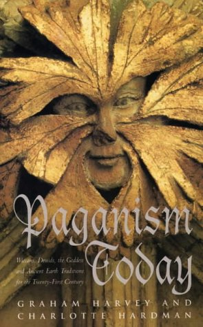 Paganism Today: Wiccans, Druids, the Goddess and Ancient Earth ...