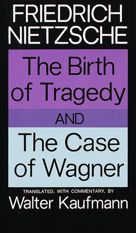 The Birth of Tragedy/The Case of Wagner by Friedrich Nietzsche ...