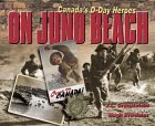 On Juno Beach: Canada's D-Day Heroes