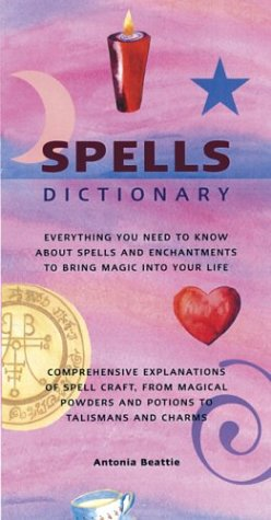 Spells Dictionary: Everything You Need to Know About Spells and Enchantments to Bring Magic into Your Life