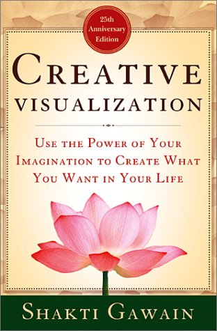 Creative Visualization: Use the Power of Your Imagination to ...