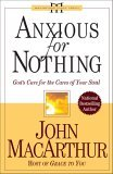 Anxious for Nothing: God's Cure for the Cares of Your Soul (Macarthur, John, Macarthur Study Series)