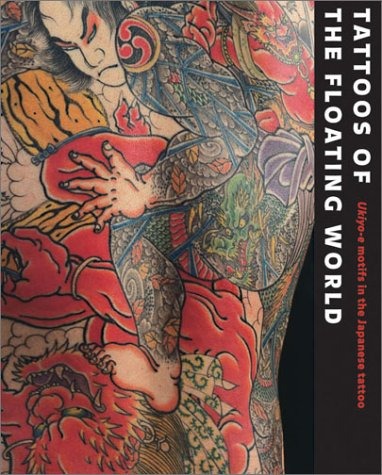 Tattoos of the Floating World: Ukiyo-E Motifs in Japanese Tattoo. my rating: