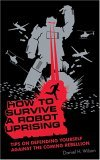 How to Survive a Robot Uprising [UNABRIDGED]