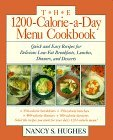 The 1200-Calorie-A-Day Menu Cookbook the 1200-Calorie-A-Day Menu Cookbook: Quick and Easy Recipes for Delicious Low-Fat Breakfasts, Lunquick and Easy