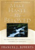 Make Haste My Beloved: The Treasured Devotional Classic, Complete and Unabridged