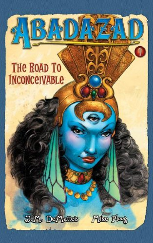 Abadazad: The Road to Inconceivable - Book #1 (Abadazad) by J.M. DeMatteis