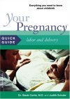 Your Pregnancy Quick Guide: Labor and Delivery, What You Need to Know about Childbirth (Your Pregnancy Quick Guides)