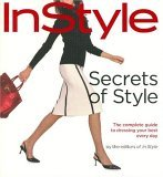 InStyle: Secrets of Style: The Complete Guide to Dressing Your Best Every Day