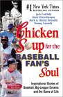 Chicken Soup for the Baseball Fan's Soul: Inspirational Stories of Baseball, Big-League Dreams and the Game of Life (Chicken Soup for the Soul (Paperback Health Communications))