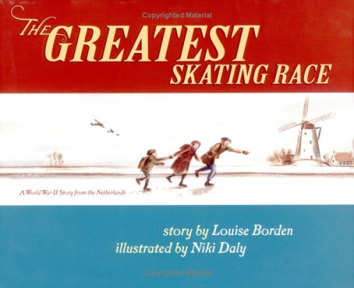 Greatest Skating Race: A World War II Story from the Netherlands