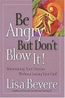 Be Angry But Don't blow it: maintaining your passion without losing your cool