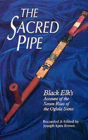 The Sacred Pipe: Black Elk's Account of the Seven Rites of the Oglala Sioux (Civilization of the American Indian Series)