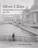 Silver Cities: Photographing American Urbanization, 1839-1939