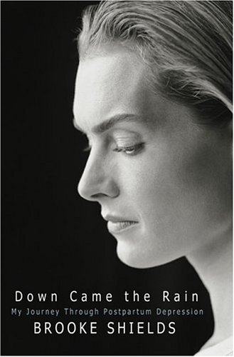 Down Came the Rain: My Journey Through Postpartum Depression Brooke Shields