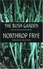 The Bush Garden: Essays on the Canadian Imagination