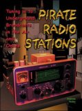 Pirate Radio Stations: Tuning in to Underground Broadcasts in the Air and Online [With CDROM]