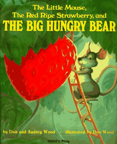 Little Mouse, the Red Ripe Strawberry & the Big Hungry Bear
