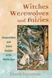 Witches, Werewolves, and Fairies: Shapeshifters and Astral Doubles in the Middle Ages