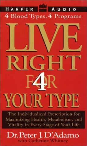 Live Right 4 Your Type: The Individualized Prescription for Maximizing Health, Well-Being, and Vitality in Every Stage of Your Life