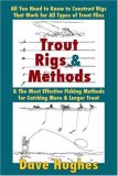 Trout Rigs & Methods: What You Need to Know to Construct Rigs that Work for All Types of Trout Flies & the Most Effective Fishing Methods for Catching More & Larger Trout