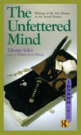 The UNFETTERED Mind: Writings of the Zen Master to the Sword ...