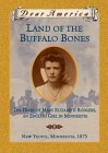 Land of the Buffalo Bones: The Diary of Mary Ann Elizabeth Rodgers, An English Girl in Minnesota, New Yeovil, Minnesota 1873 (Dear America Series)