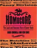 Homocore: The Loud and Raucous Rise of Queer Rock