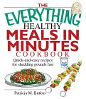 The Everything Healthy Meals In Minutes Cookbook: Quick-And-Easy Recipes For Shedding Pounds Fast (Everything: Cooking)