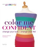 Color Me Confident: Change Your Look - Change Your Life!