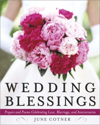 Wedding Blessings: Prayers and Poems Celebrating Love, Marriage and
