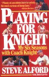 Playing for Knight: My Six Seasons with Coach Knight