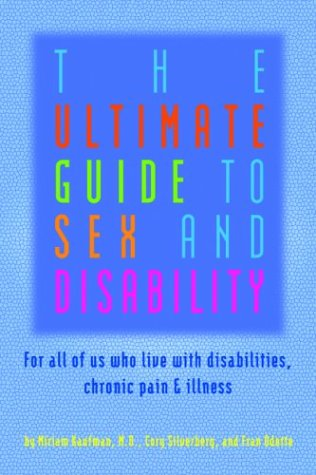 The Ultimate Guide to Sex and Disability: For All of Us Who Live with ...