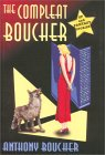 The Compleat Boucher: The Complete Short Science Fiction & Fantasy of Anthony Boucher