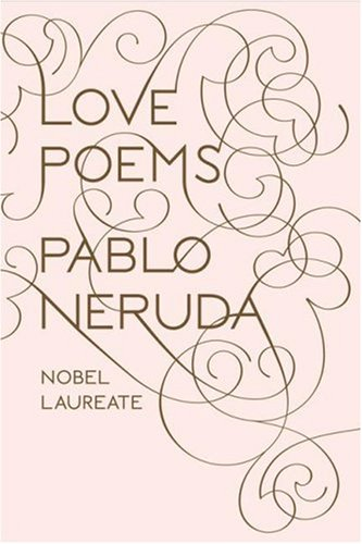 love poems pablo neruda. Love Poems. by Pablo Neruda