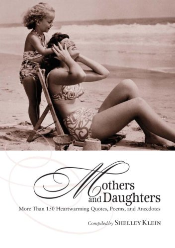Mothers and Daughters: More Than 150 Heartwarming Quotes, Poems,