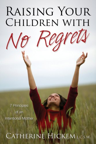 Raising Your Children with No Regrets: 7 Principles of an Intentional Mother